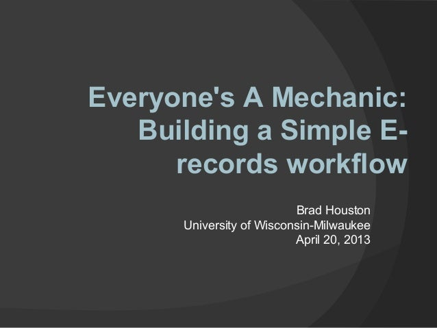 Everyones A Mechanic:   Building a Simple E-      records workflow                          Brad Houston      University o...