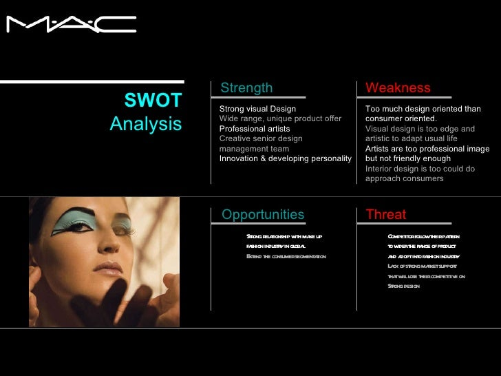 mac beauty products swot analysis Swot analysis through our swot over time we look to develop more products however, initially we will only be supplying a single product that consumers won't be replacing immediately additionally, the time to develop new products requires time and significant r&d costs.