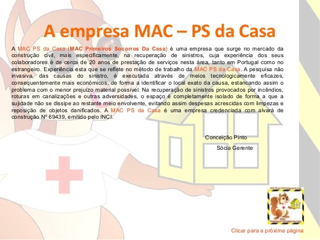 A empresa MAC – PS da Casa A MAC PS da Casa (MAC Primeiros Socorros Da Casa) é uma empresa que surge no mercado da constru...