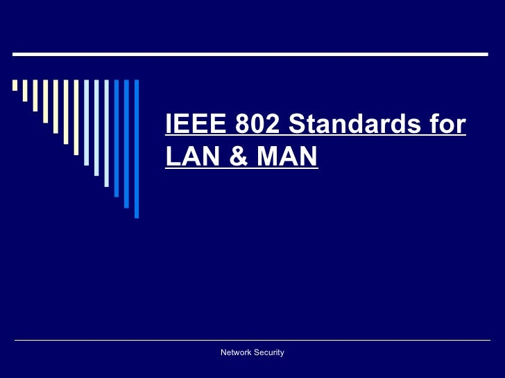 IEEE 802 Standards forLAN & MAN    Network Security