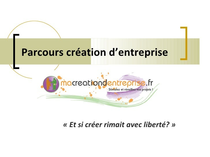 Parcours création d'entreprise   «Et si créer rimait avec liberté?»
