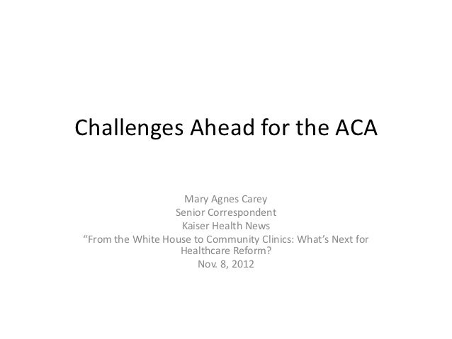 Challenges Ahead for the ACA                    Mary Agnes Carey                  Senior Correspondent                   K...