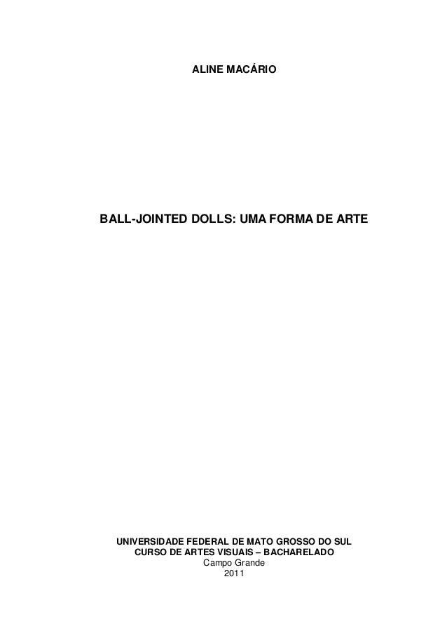 ALINE MACÁRIO BALL-JOINTED DOLLS: UMA FORMA DE ARTE UNIVERSIDADE FEDERAL DE MATO GROSSO DO SUL CURSO DE ARTES VISUAIS – BA...