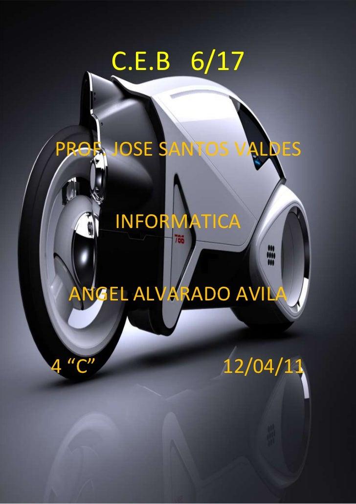 "-1092200-899795C.E.B   6/17<br />PROF. JOSE SANTOS VALDES<br />INFORMATICA  <br />ANGEL ALVARADO AVILA<br />4 ""C""         ..."