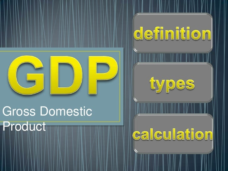 gdp gross domestic product week one macroeconomics A map of world economies by size of gdp (nominal) in usd, world bank, 2014[1] selection of gdp ppp data (top 10 countries and blocks, 2016) in no particular order gross domestic product (gdp) is a monetary measure of the market value of all final goods and services produced in a period (quarterly or yearly.