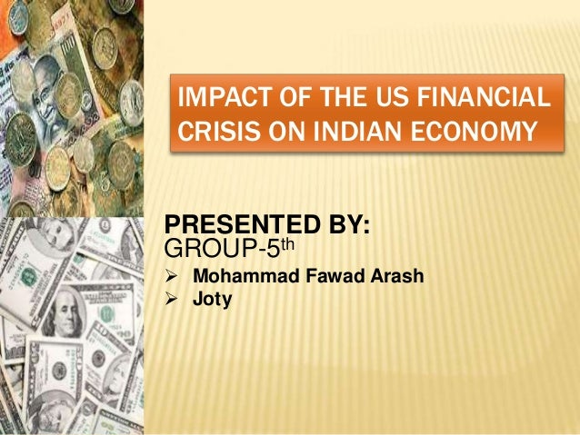 impact of 2008 crisis on indian Short notes on global subprime crisis and its impact on indian economy, financial markets, banks and measures taken by rbi and the government to overcome.