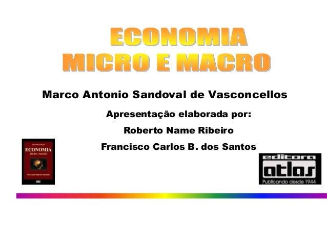 ECONOMIA – Macroeconomia  1  Marco Antonio Sandoval de Vasconcellos  Apresentação elaborada por:  Roberto Name Ribeiro  Fr...