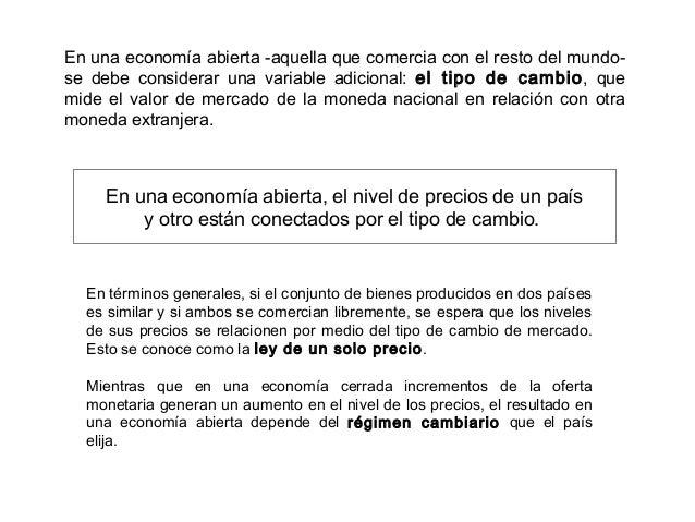 En una economía abierta -aquella que comercia con el resto del mundo-se debe considerar una variable adicional: el tipo de...