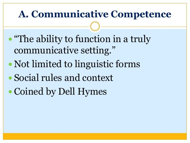 application of a communicative competence skill Communicative competence is the development of learners' communicative competence is defined as expression, interpretation, and negotiation of meaning involving interaction between two or more persons or between one person and a written or oral text.