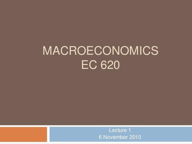 MACROECONOMICS EC 620 Lecture 1 6 November 2010