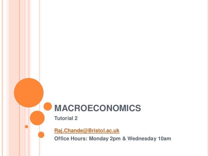 MACROECONOMICSTutorial 2Raj.Chande@Bristol.ac.ukOffice Hours: Monday 2pm & Wednesday 10am