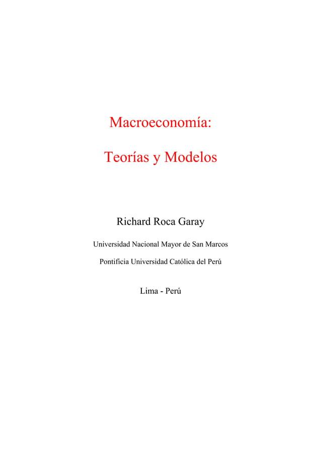Macroeconomía: Teorías y Modelos Richard Roca Garay Universidad Nacional Mayor de San Marcos Pontificia Universidad Católi...
