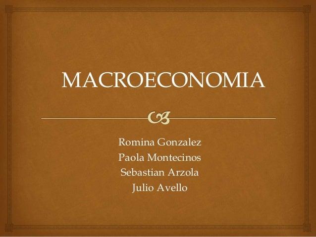 MACROECONOMIA  Romina Gonzalez  Paola Montecinos  Sebastian Arzola  Julio Avello