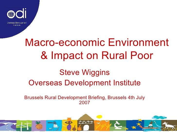 Macro-economic Environment & Impact on Rural Poor Steve Wiggins Overseas Development Institute Brussels Rural Development ...