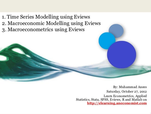 1. Time Series Modelling using Eviews2. Macroeconomic Modelling using Eviews3. Macroeconometrics using Eviews             ...