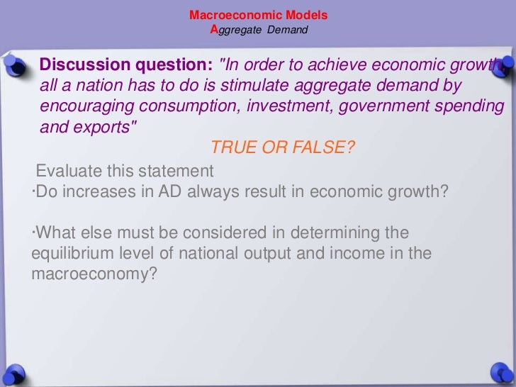 """Macroeconomic Models                       Aggregate Demand Discussion question: """"In order to achieve economic growth, all..."""