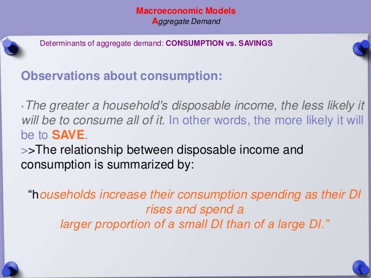 Macroeconomic Models                             Aggregate Demand   Determinants of aggregate demand: CONSUMPTION vs. SAVI...