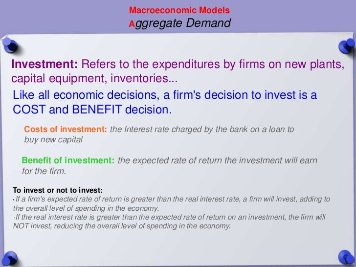 Macroeconomic Models                                      Aggregate          DemandInvestment: Refers to the expenditures ...