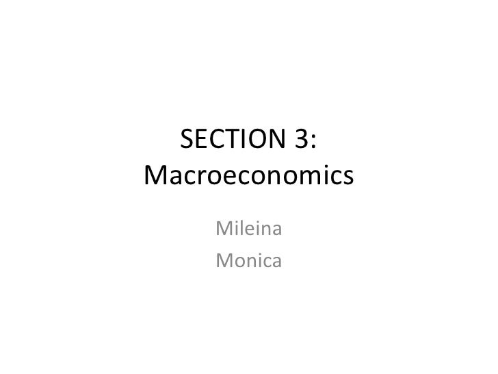 SECTION 3:Macroeconomics<br />Mileina<br />Monica<br />