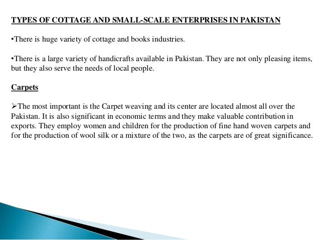 essay cottage industry pakistan The most widely discussed problem in pakistan today is that of indus- trialization   cottage industries in the national industrial plan can be determined and a.