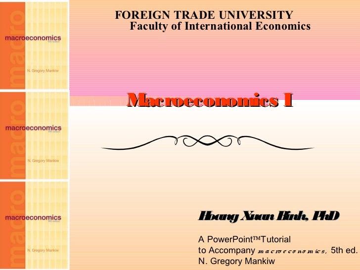 FOREIGN TRADE UNIVERSITY  Faculty of International Economics  Macroeconomics I               Hoang Xuan Binh, PhD         ...