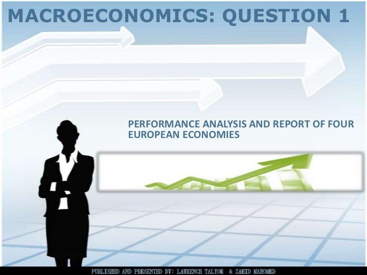 MACROECONOMICS: QUESTION 1         PERFORMANCE ANALYSIS AND REPORT OF FOUR         EUROPEAN ECONOMIES