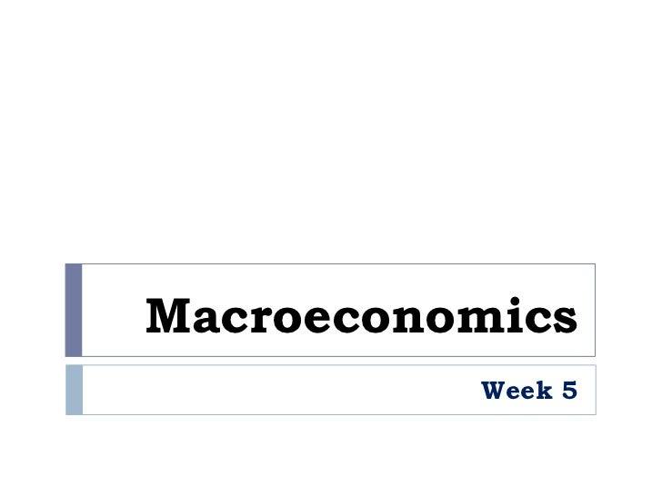 Macroeconomics           Week 5