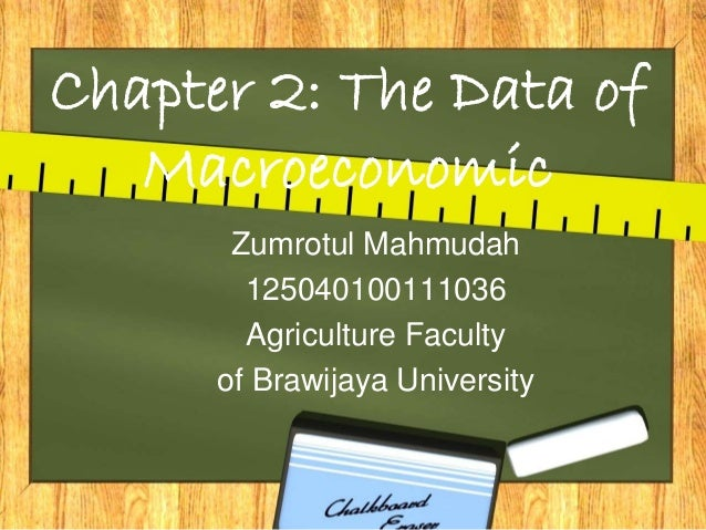 Chapter 2: The Data of Macroeconomic Zumrotul Mahmudah 125040100111036 Agriculture Faculty of Brawijaya University