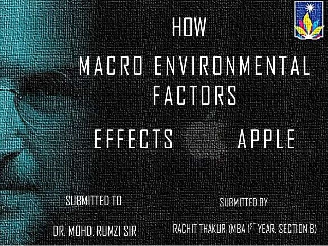 MACRO ENVIRONMENTALFACTORSHOWEFFECTS APPLESUBMITTED TODR. MOHD. RUMZI SIRSUBMITTED BYRACHIT THAKUR (MBA 1ST YEAR, SECTION B)