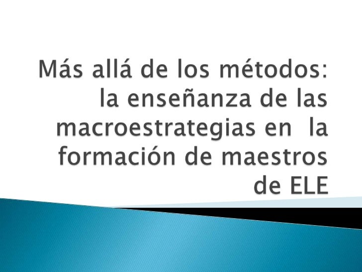    Mientras que el concepto de método lleva las    teorías a la práctica, la condición de post-    método les da a los pr...
