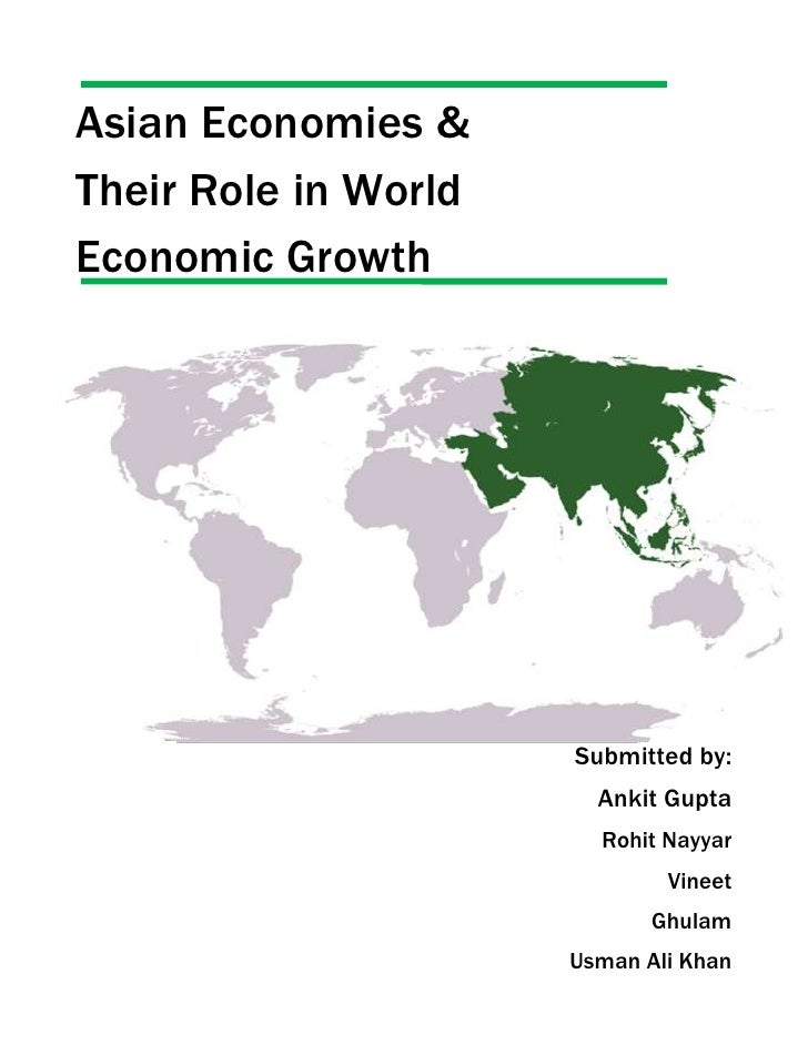 Asian Economies & <br />Their Role in World <br />Economic Growth<br />-438150201930Submitted by:<br />Ankit Gupta<br />Ro...