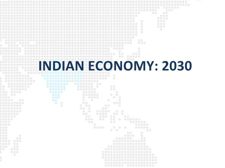 <ul><li>  INDIAN ECONOMY: 2030    </li></ul>
