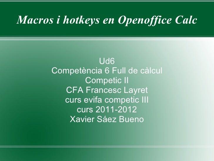 Macros i hotkeys en Openoffice Calc                 Ud6      Competència 6 Full de càlcul             Competic II         ...