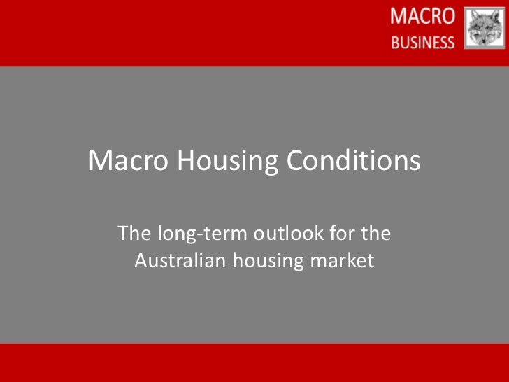 Macro Housing Conditions  The long-term outlook for the   Australian housing market