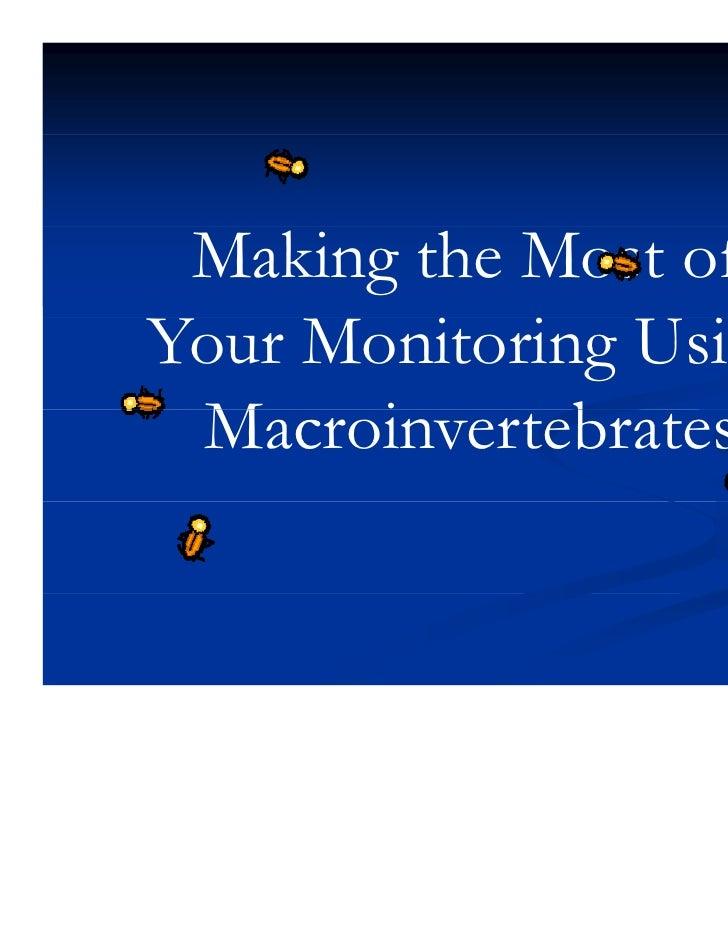 Making the Most ofYour M i i U iY    Monitoring Using  Macroinvertebrates  M    i      b