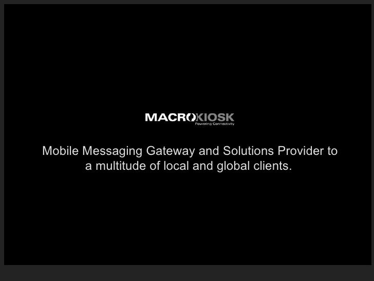 Mobile Messaging Gateway and Solutions Provider to a multitude of local and global clients.