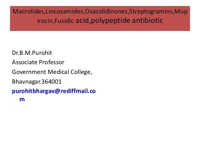 Macrolides,Lincosamides,Oxazolidinones,Streptogramins,Mup        irocin,Fusidic acid,polypeptide antibioticDr.B.M.PurohitA...