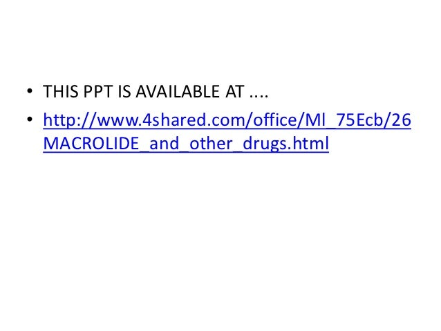 • THIS PPT IS AVAILABLE AT ....• http://www.4shared.com/office/Ml_75Ecb/26  MACROLIDE_and_other_drugs.html