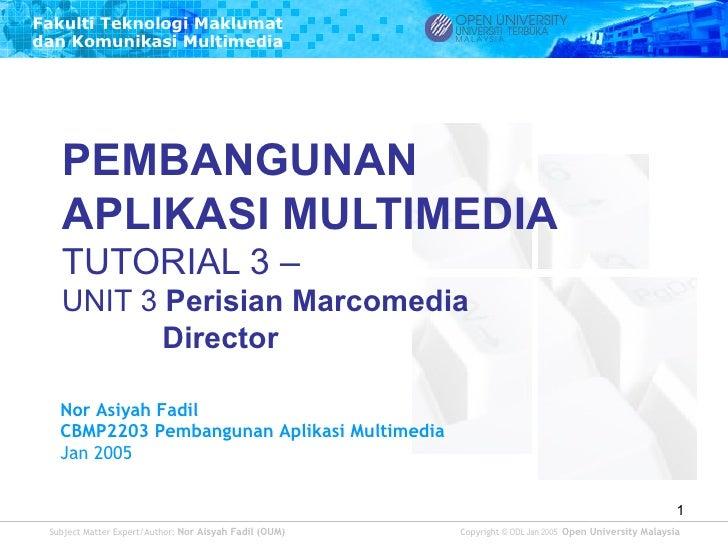 Fakulti Teknologi Maklumatdan Komunikasi Multimedia   PEMBANGUNAN   APLIKASI MULTIMEDIA   TUTORIAL 3 –   UNIT 3 Perisian M...
