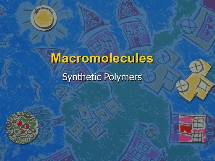 Macromolecules  Synthetic Polymers