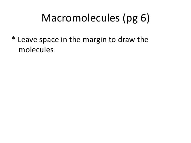 Macromolecules (pg 6)* Leave space in the margin to draw the  molecules
