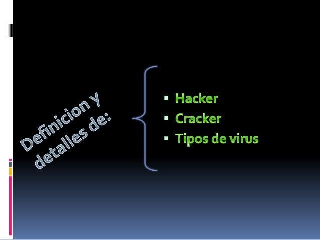 Definición de Hacker: En informática, un hacker o pirata informático es  una persona que pertenece a una de estas  comuni...