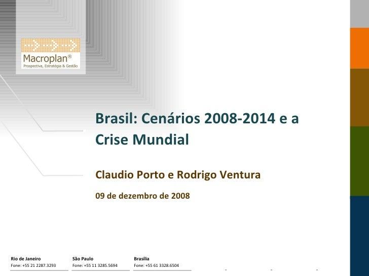 Brasil: Cenários 2008-2014 e a Crise Mundial  Claudio Porto e Rodrigo Ventura 09 de dezembro de 2008