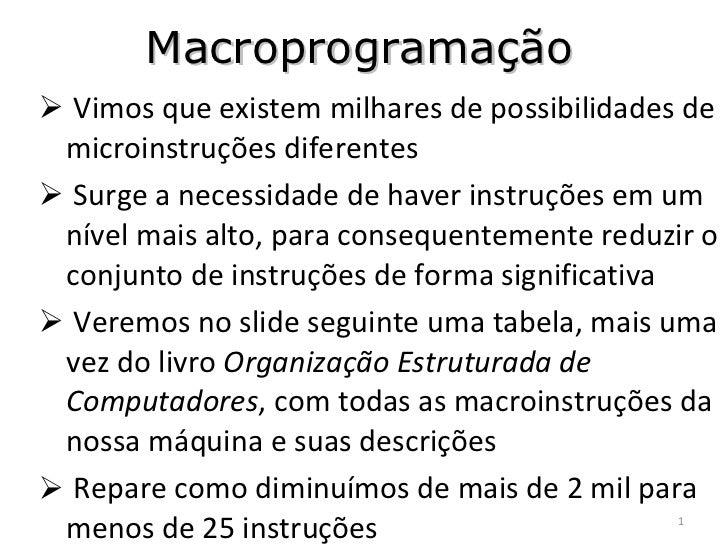 Macroprogramação <ul><li>Vimos que existem milhares de possibilidades de microinstruções diferentes </li></ul><ul><li>Surg...