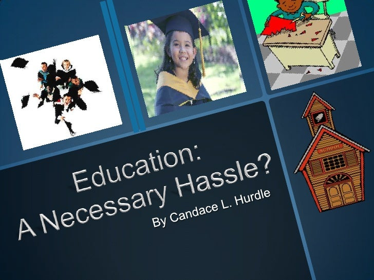 Education:A Necessary Hassle?<br />By Candace L. Hurdle<br />