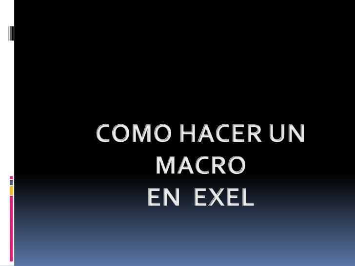 COMO HACER UN MACRO <br />EN  EXEL<br />
