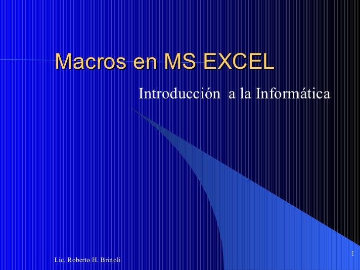 Macros en MS EXCEL Introducción  a la Informática