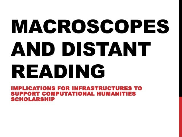 MACROSCOPES AND DISTANT READING IMPLICATIONS FOR INFRASTRUCTURES TO SUPPORT COMPUTATIONAL HUMANITIES SCHOLARSHIP