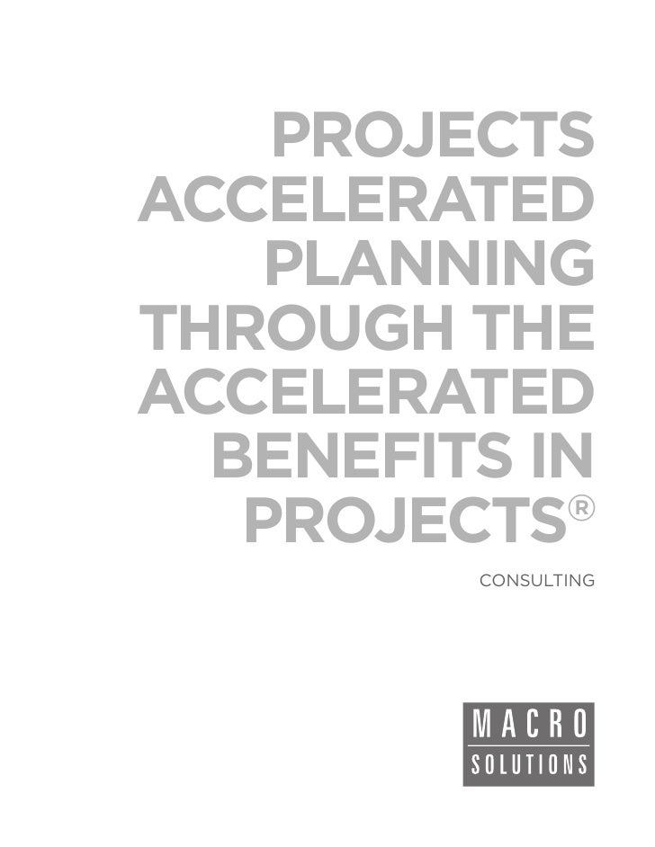 PROJECTSACCELERATED    PLANNINGTHROUGH THEACCELERATED  BENEFITS IN   PROJECTS ®         CONSULTING