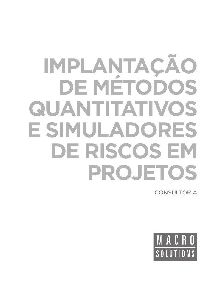 IMPLANTAÇÃO   DE MÉTODOSQUANTITATIVOSE SIMULADORES  DE RISCOS EM     PROJETOS          CONSULTORIA